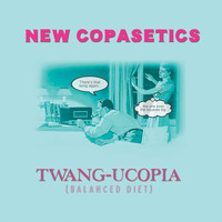 New Copasetics - Twang-Ucopia (Balanced Diet)
