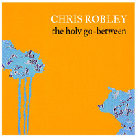 Chris Robley - The Holy Go-Between