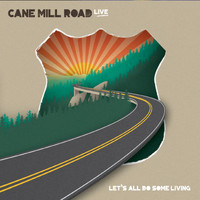 Cane Mill Road - Let's All Do Some Living