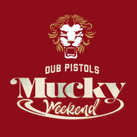 Dub Pistols - Mucky Weekend (The Remixes: Part 2)
