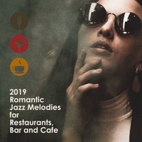Romantic Piano Music - 2019 Romantic Jazz Melodies for Restaurant, Bar and Cafe