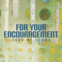 Jared Kf Jones - For Your Encouragement