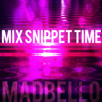 Madbello - Mix Snippet Time