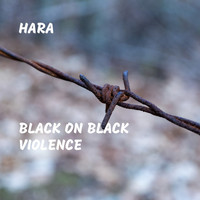 Hara - Black On Black Violence