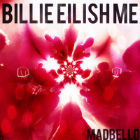 Madbello - Billie Eilish Me