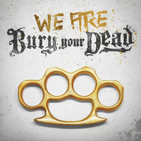 Bury Your Dead - We Are Bury Your Dead (Explicit)