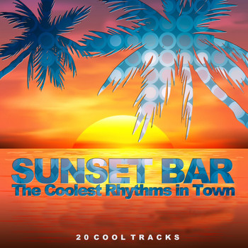 Various Artists - Sunset Bar (The Coolest Rhythms in Town)