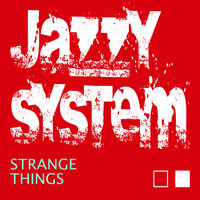 Jazzy System - Strange Things