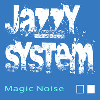 Jazzy System - Magic Noise