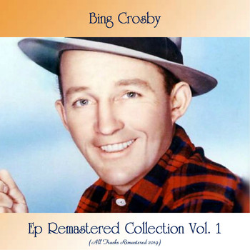 Bing Crosby - Ep Remastered Collection Vol. 1 (All Tracks Remastered 2019)