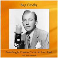 Bing Crosby - Something In Common / Look At Your Heart (Remastered 2019)