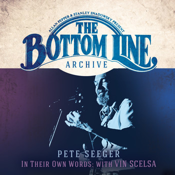 Pete Seeger - The Bottom Line Archive Series: In Their Own Words with Vin Scelsa (100th Birthday Celebration / 25th Anniversary Edition)