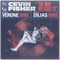 Cevin Fisher - The Way We Used To (The Verone & Dilias Remixes)