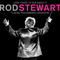 Rod Stewart - I Don't Want To Talk About It (with The Royal Philharmonic Orchestra)