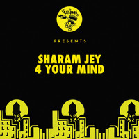 Sharam Jey - 4 Your Mind
