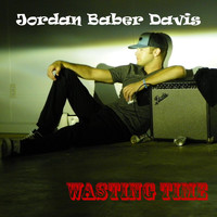 Jordan Baber Davis - Wasting Time (Explicit)