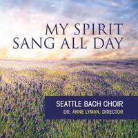 Seattle Bach Choir & Anne Lyman - My Spirit Sang All Day