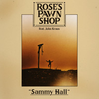 Rose's Pawn Shop - Sammy Hall (feat. John Kraus)