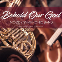 Moody Symphonic Band & David Gauger II - Behold Our God (Explicit)