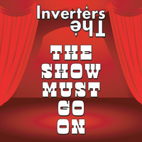 The Inverters - The Show Must Go On