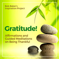 Bob Baker's Inspiration Project - Gratitude! Affirmations and Guided Meditations on Being Thankful