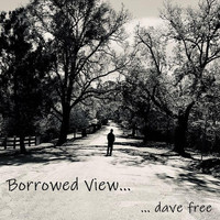 Dave Free - Borrowed View