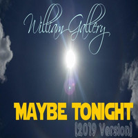 William Gallery - Maybe Tonight (2019 Version)