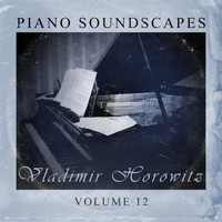 Vladimir Horowitz - Piano SoundScapes Vol, 12
