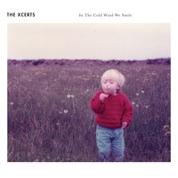 The Xcerts - In the Cold Wind We Smile (10th Anniversary Edition)