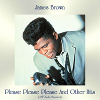 James Brown - Please Please Please And Other Hits (All Tracks Remastered)