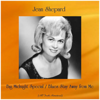 Jean Shepard - Big Midnight Special / Blues Stay Away from Me (All Tracks Remastered)