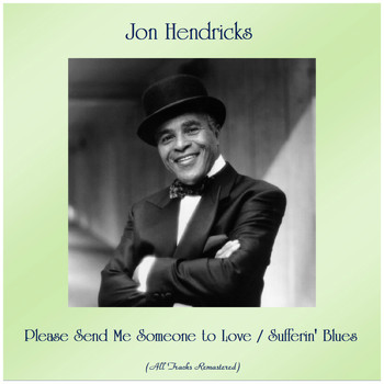 Jon Hendricks - Please Send Me Someone to Love / Sufferin' Blues (All Tracks Remastered)