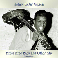 Johnny Guitar Watson - Motor Head Baby And Other Hits (All Tracks Remastered)