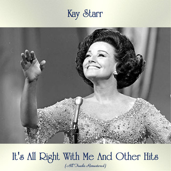Kay Starr - It's All Right With Me And Other Hits (All Tracks Remastered)