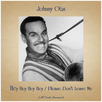 Johnny Otis - Hey Hey Hey Hey / Please Don't Leave Me (All Tracks Remastered)