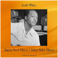 Josh White - Empty Bed Blues / Baby Baby Blues (All Tracks Remastered)