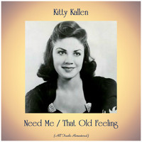 Kitty Kallen - Need Me / That Old Feeling (All Tracks Remastered)