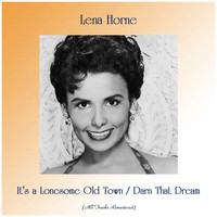 Lena Horne - It's a Lonesome Old Town / Darn That Dream (All Tracks Remastered)