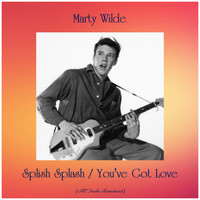 Marty Wilde - Splish Splash / You've Got Love (All Tracks Remastered)