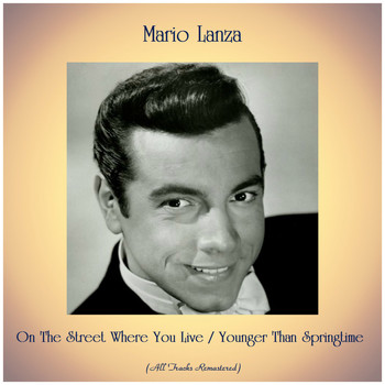Mario Lanza - On The Street Where You Live / Younger Than Springtime (All Tracks Remastered)
