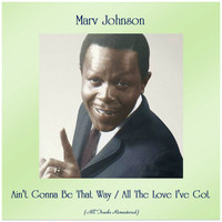 Marv Johnson - Ain't Gonna Be That Way / All The Love I've Got (All Tracks Remastered)