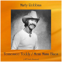 Marty Robbins - Tennessee Toddy / Mean Mama Blues (All Tracks Remastered)