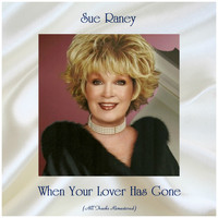 Sue Raney - When Your Lover Has Gone (Remastered 2019)