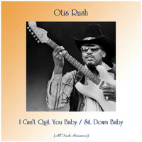 Otis Rush - I Can't Quit You Baby / Sit Down Baby (All Tracks Remastered)