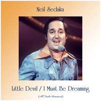 Neil Sedaka - Little Devil / I Must Be Dreaming (All Tracks Remastered)
