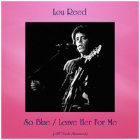 Lou Reed - So Blue / Leave Her For Me (Remastered 2019)