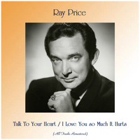 Ray Price - Talk To Your Heart / I Love You so Much It Hurts (All Tracks Remastered)
