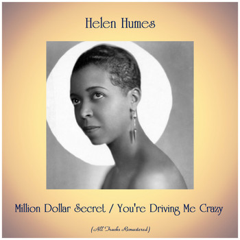 Helen Humes - Million Dollar Secret / You're Driving Me Crazy (Remastered 2019)