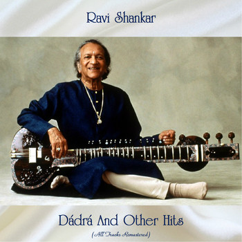 Ravi Shankar - Dádrá And Other Hits (All Tracks Remastered)