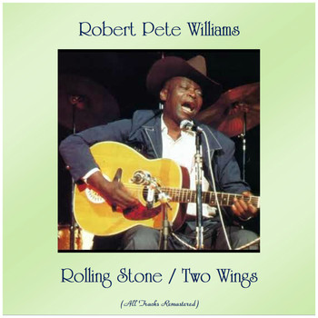Robert Pete Williams - Rolling Stone / Two Wings (All Tracks Remastered)